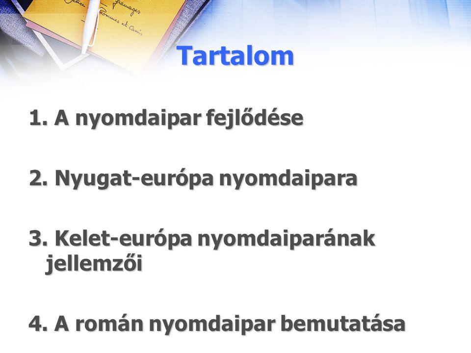 Tartalom 1. A nyomdaipar fejlődése 2. Nyugat-európa nyomdaipara 3. Kelet-európa nyomdaiparának jellemzői 4. A román nyomdaipar bemutatása