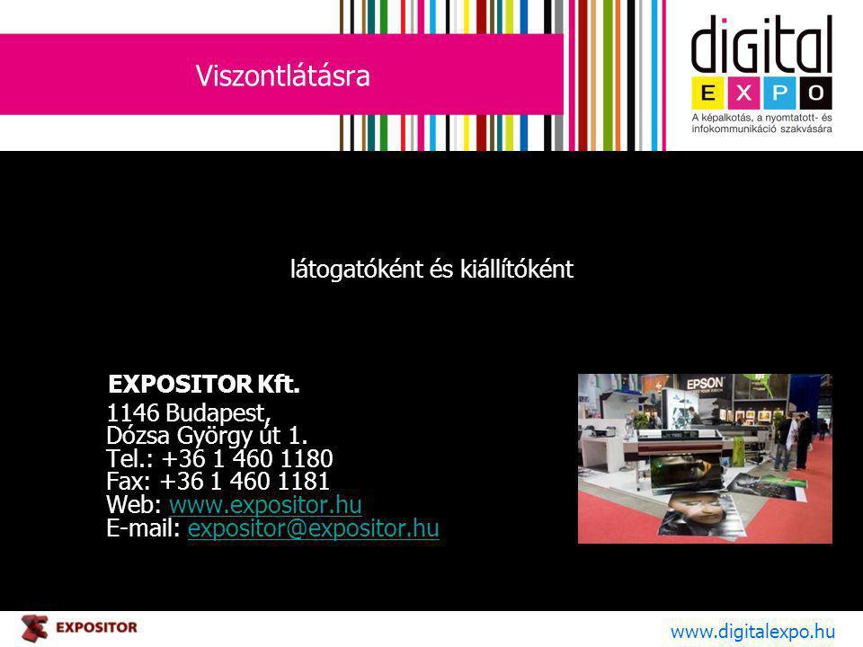 Viszontlátásra látogatóként és kiállítóként EXPOSITOR Kft. 1146 Budapest, Dózsa György út 1. Tel.: +36 1 460 1180 Fax: +36 1 460 1181 Web: www.exposit