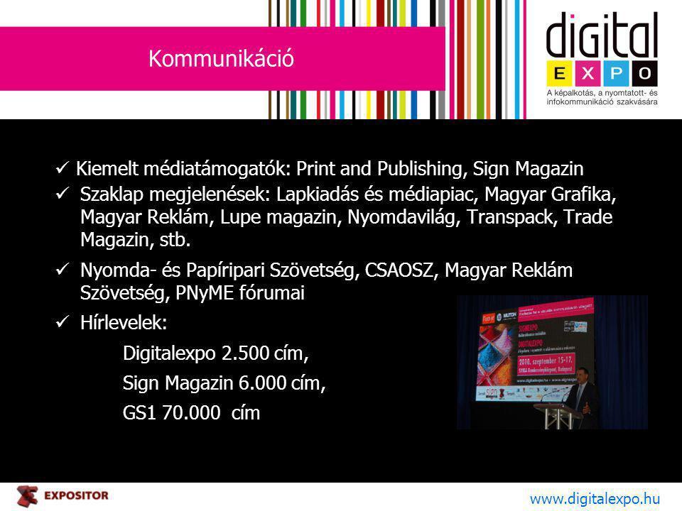 Kommunikáció www.digitalexpo.hu Kiemelt médiatámogatók: Print and Publishing, Sign Magazin Szaklap megjelenések: Lapkiadás és médiapiac, Magyar Grafika, Magyar Reklám, Lupe magazin, Nyomdavilág, Transpack, Trade Magazin, stb.