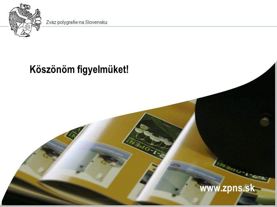 Zväz polygrafie na Slovensku Köszönöm figyelmüket! www.zpns.sk