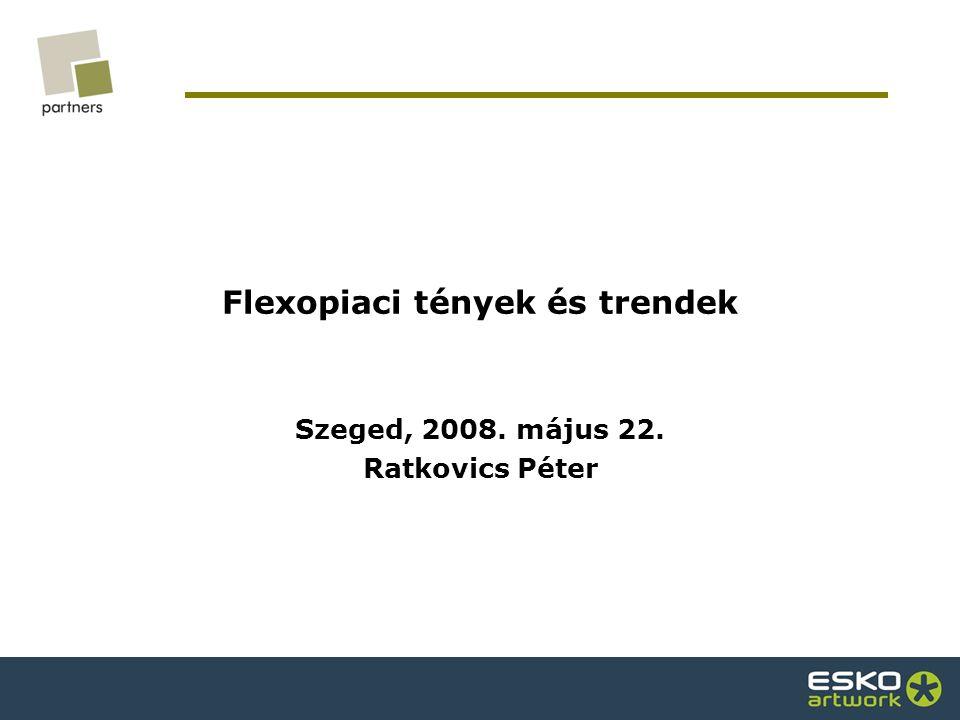 Flexopiaci tények és trendek Szeged, 2008. május 22. Ratkovics Péter