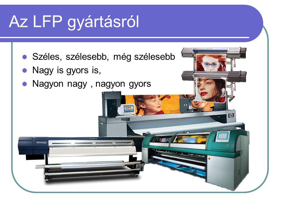 Az LFP gyártásról Széles, szélesebb, még szélesebb Nagy is gyors is, Nagyon nagy, nagyon gyors