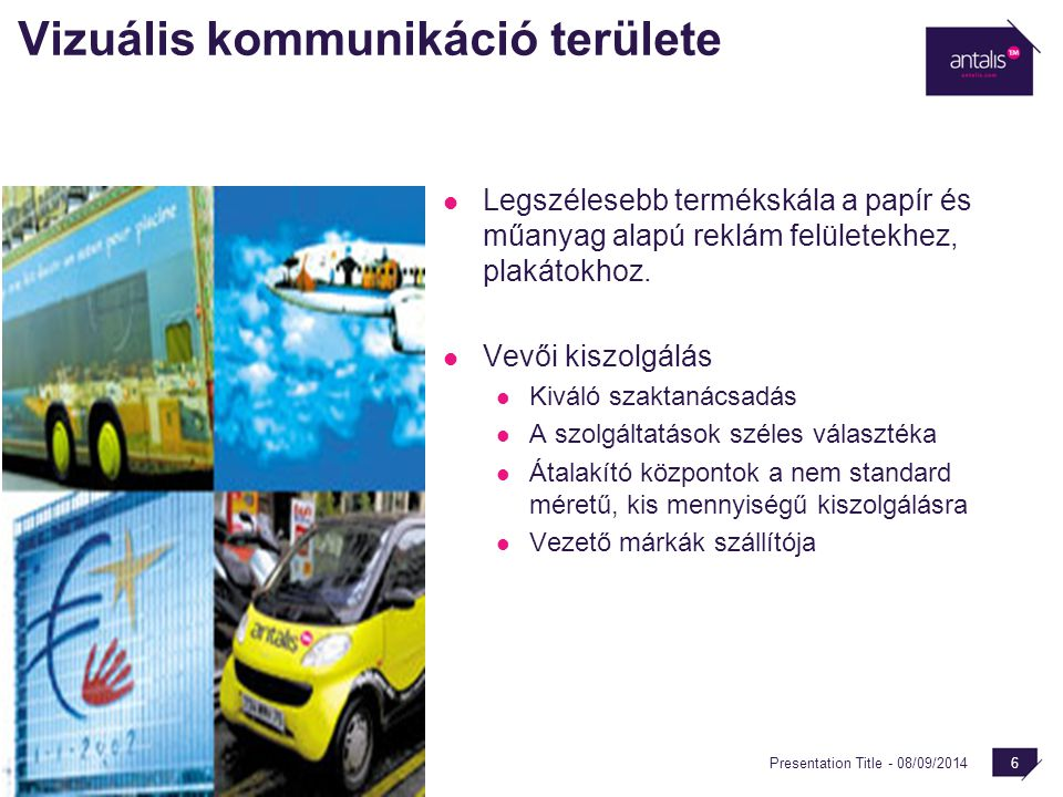 Presentation Title - 08/09/2014 6 Vizuális kommunikáció területe Legszélesebb termékskála a papír és műanyag alapú reklám felületekhez, plakátokhoz. V