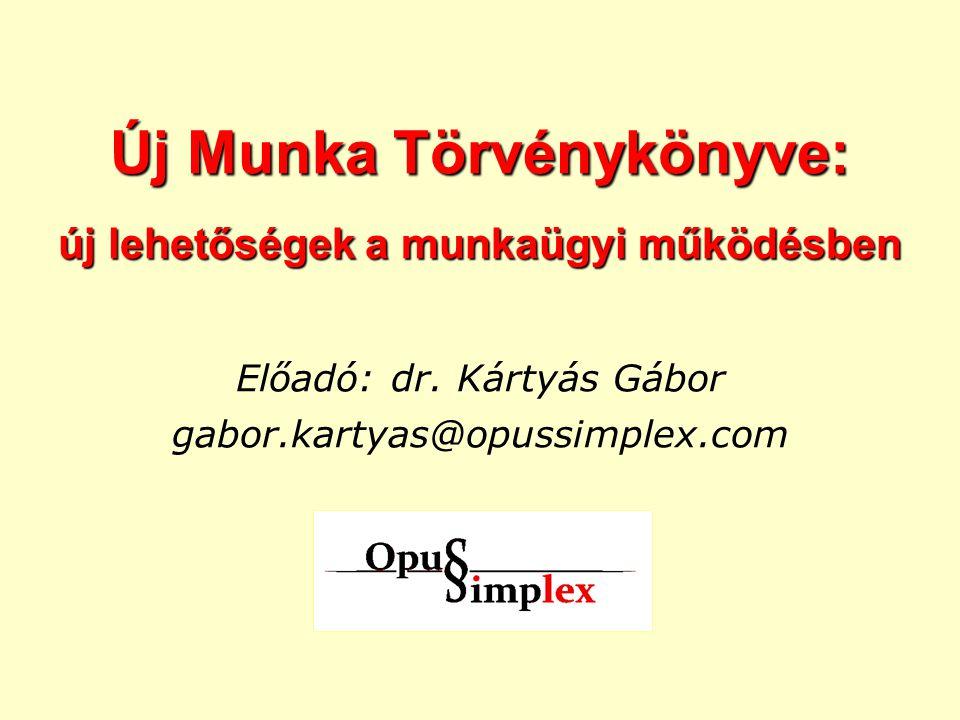 Új Munka Törvénykönyve: új lehetőségek a munkaügyi működésben Előadó: dr. Kártyás Gábor gabor.kartyas@opussimplex.com