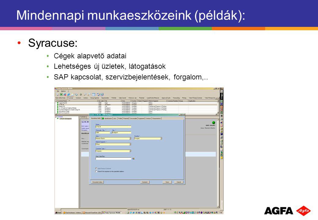Mindennapi munkaeszközeink (példák): Syracuse: Cégek alapvető adatai Lehetséges új üzletek, látogatások SAP kapcsolat, szervizbejelentések, forgalom,..