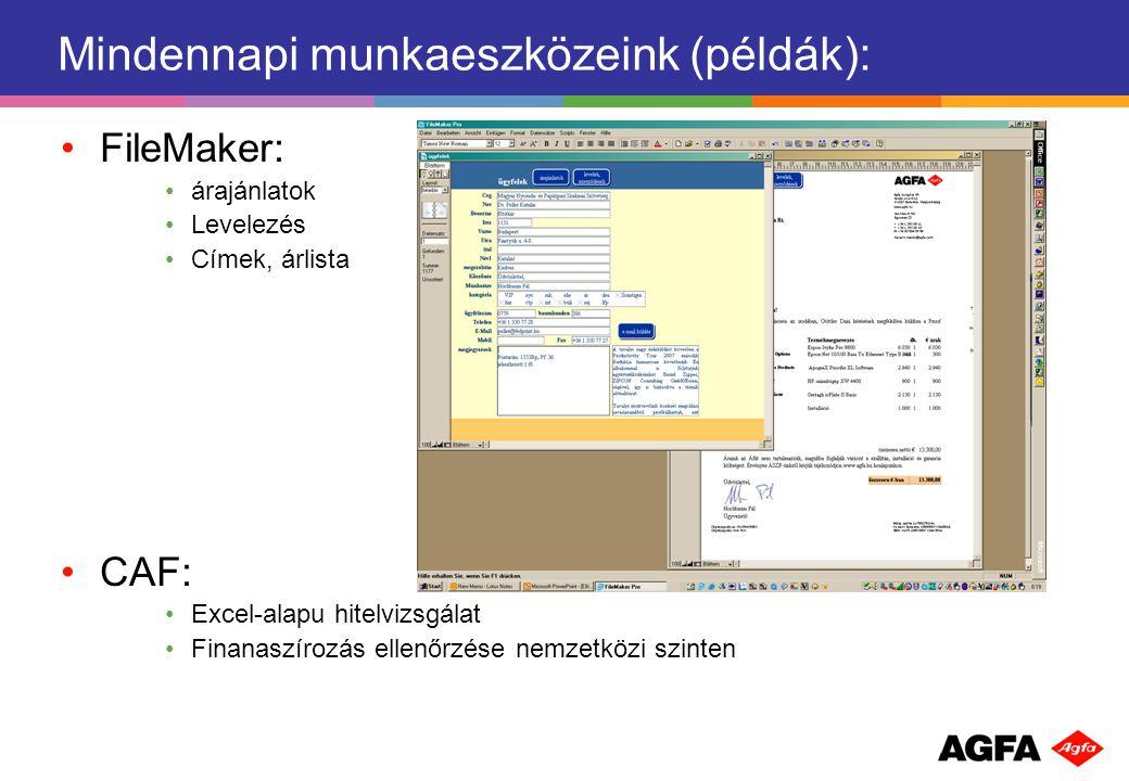 Mindennapi munkaeszközeink (példák): FileMaker: árajánlatok Levelezés Címek, árlista CAF: Excel-alapu hitelvizsgálat Finanaszírozás ellenőrzése nemzetközi szinten
