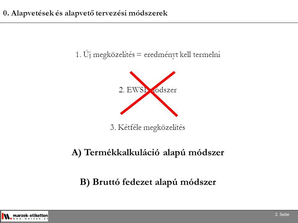 0. Alapvetések és alapvető tervezési módszerek 2. Seite 1. Új megközelítés = eredményt kell termelni 3. Kétféle megközelítés A) Termékkalkuláció alapú