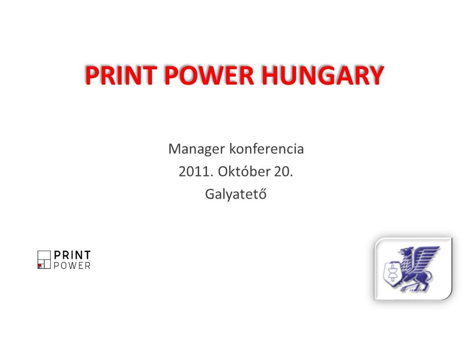 PRINT POWER HUNGARY Manager konferencia 2011. Október 20. Galyatető