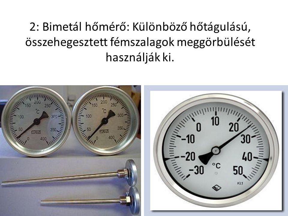 2: Bimetál hőmérő: Különböző hőtágulású, összehegesztett fémszalagok meggörbülését használják ki.