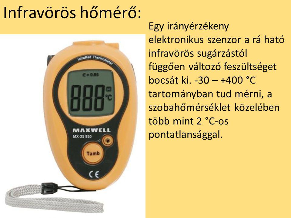 Infravörös hőmérő: Egy irányérzékeny elektronikus szenzor a rá ható infravörös sugárzástól függően változó feszültséget bocsát ki. -30 – +400 °C tarto