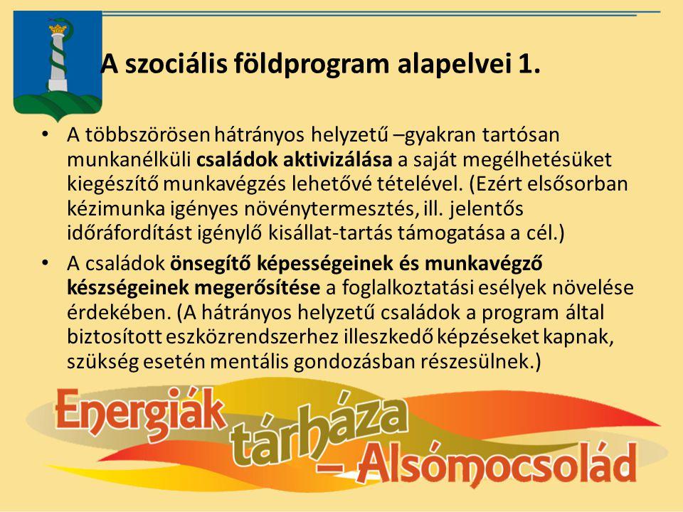 A szociális földprogram alapelvei 1. A többszörösen hátrányos helyzetű –gyakran tartósan munkanélküli családok aktivizálása a saját megélhetésüket kie