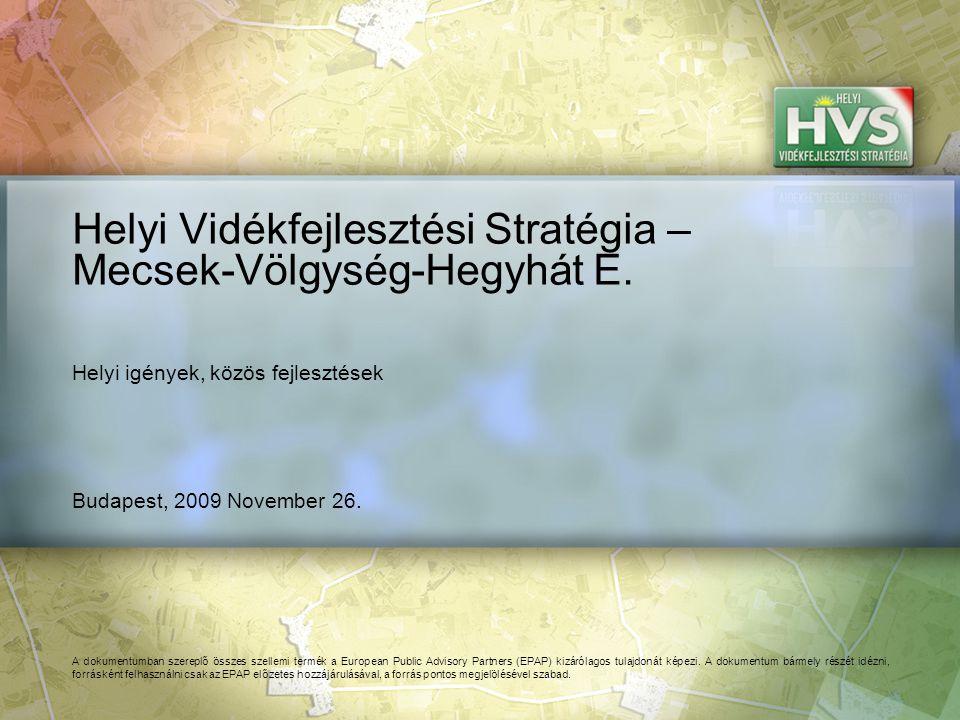 Budapest, 2009 November 26. Helyi Vidékfejlesztési Stratégia – Mecsek-Völgység-Hegyhát E. A dokumentumban szereplő összes szellemi termék a European P