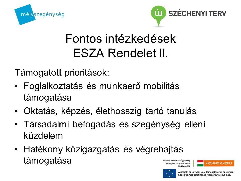 Fontos intézkedések ESZA Rendelet II. Támogatott prioritások: Foglalkoztatás és munkaerő mobilitás támogatása Oktatás, képzés, élethosszig tartó tanul