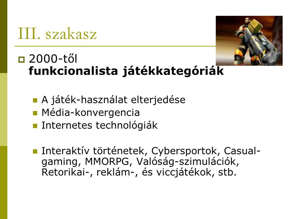 III. szakasz  2000-től funkcionalista játékkategóriák A játék-használat elterjedése Média-konvergencia Internetes technológiák Interaktív történetek,