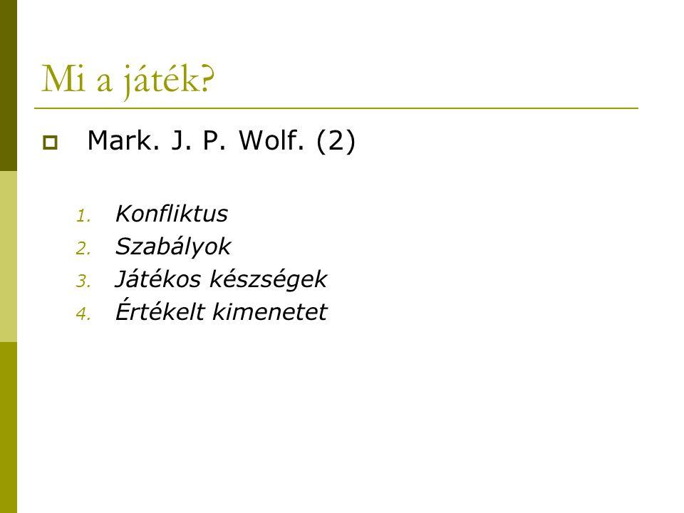 Mi a játék?  Mark. J. P. Wolf. (2) 1. Konfliktus 2. Szabályok 3. Játékos készségek 4. Értékelt kimenetet