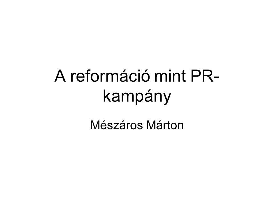 A reformáció mint PR- kampány Mészáros Márton