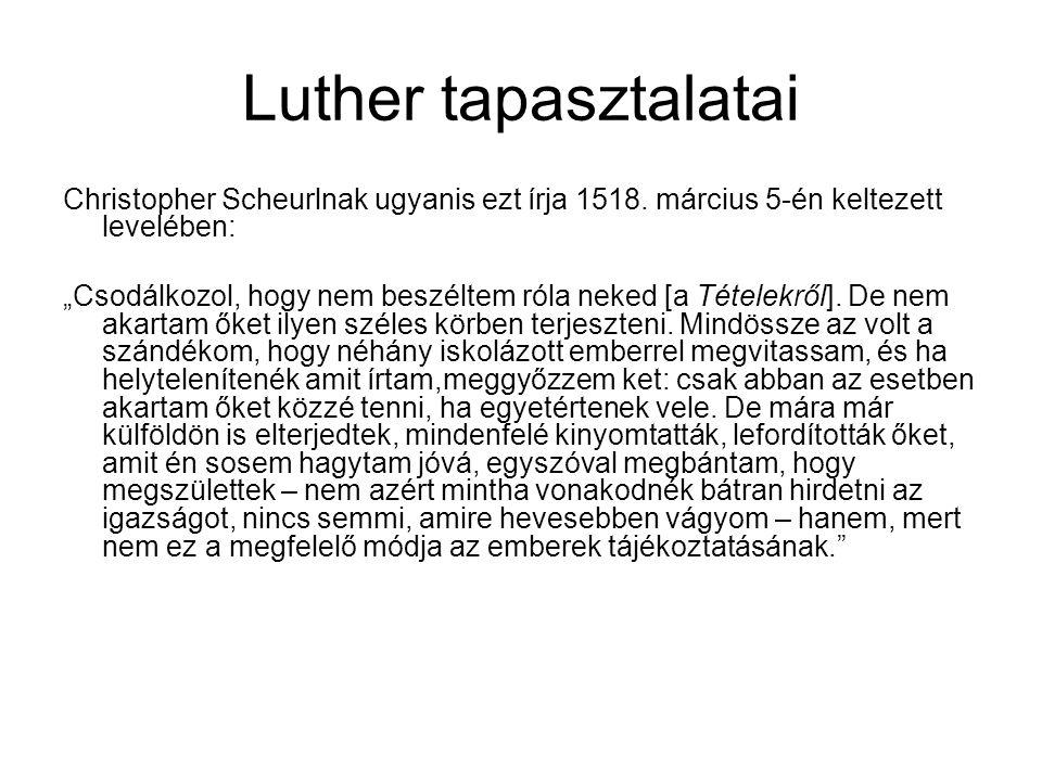 Luther tapasztalatai Christopher Scheurlnak ugyanis ezt írja 1518.