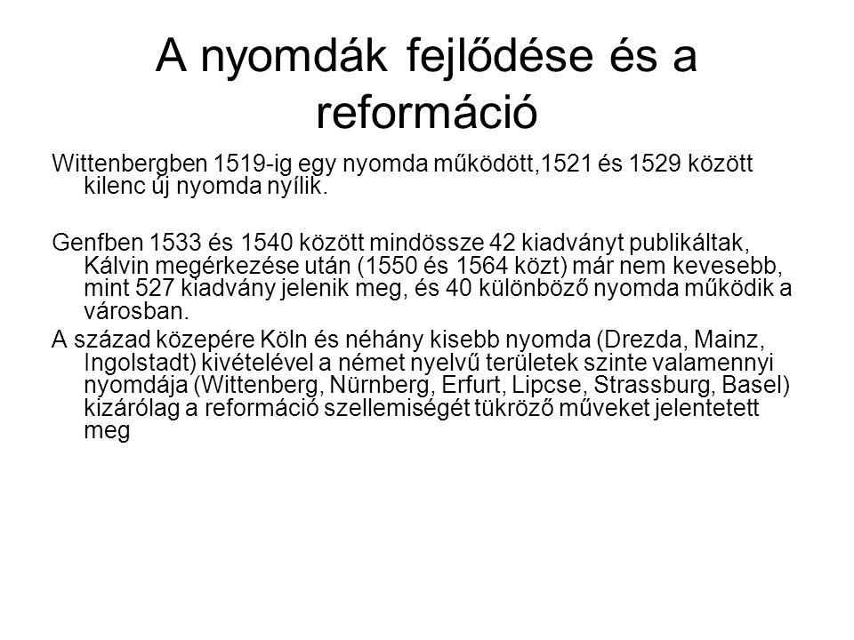A nyomdák fejlődése és a reformáció Wittenbergben 1519-ig egy nyomda működött,1521 és 1529 között kilenc új nyomda nyílik.