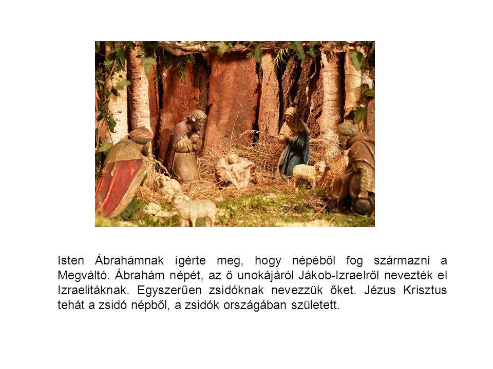 Isten Ábrahámnak ígérte meg, hogy népéből fog származni a Megváltó. Ábrahám népét, az ő unokájáról Jákob-Izraelről nevezték el Izraelitáknak. Egyszerű