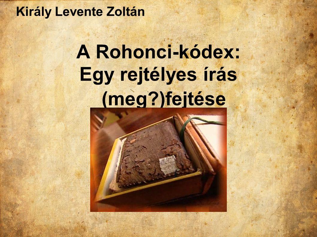 Király Levente Zoltán A Rohonci-kódex: Egy rejtélyes írás (meg?)fejtése