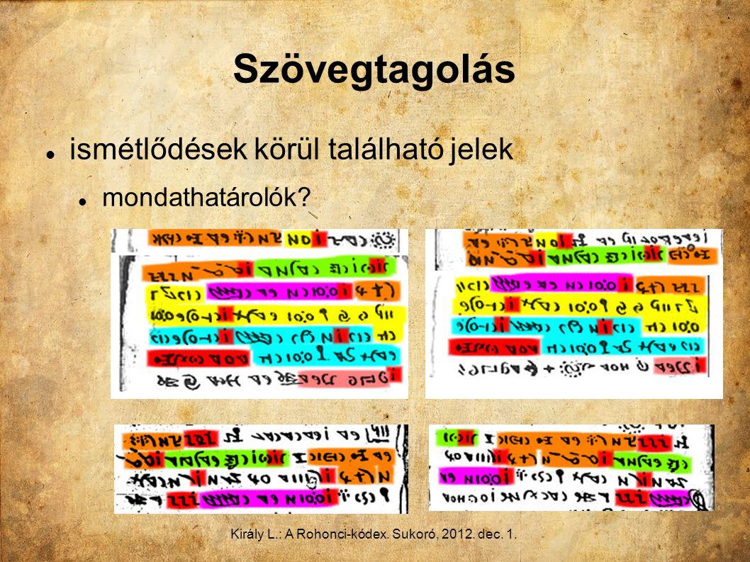 Király L.: A Rohonci-kódex. Sukoró, 2012. dec. 1. Szövegtagolás ismétlődések körül található jelek mondathatárolók?