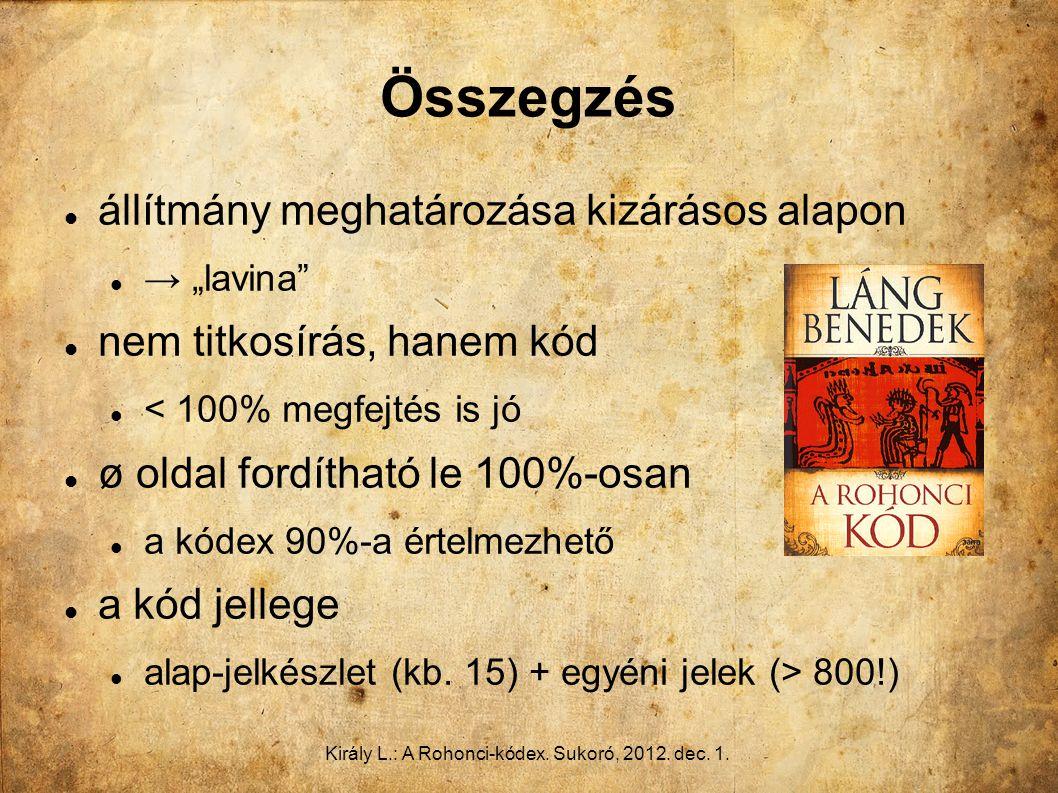 """Király L.: A Rohonci-kódex. Sukoró, 2012. dec. 1. Összegzés állítmány meghatározása kizárásos alapon → """"lavina"""" nem titkosírás, hanem kód < 100% megfe"""