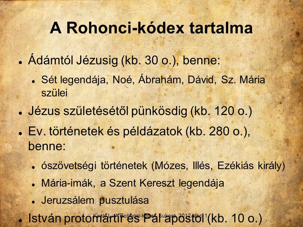 Király L.: A Rohonci-kódex. Sukoró, 2012. dec. 1. A Rohonci-kódex tartalma Ádámtól Jézusig (kb. 30 o.), benne: Sét legendája, Noé, Ábrahám, Dávid, Sz.