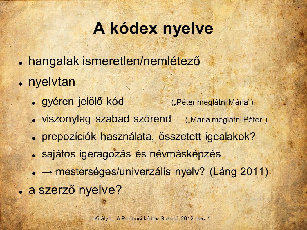 """Király L.: A Rohonci-kódex. Sukoró, 2012. dec. 1. A kódex nyelve hangalak ismeretlen/nemlétező nyelvtan gyéren jelölő kód (""""Péter meglátni Mária"""") vis"""