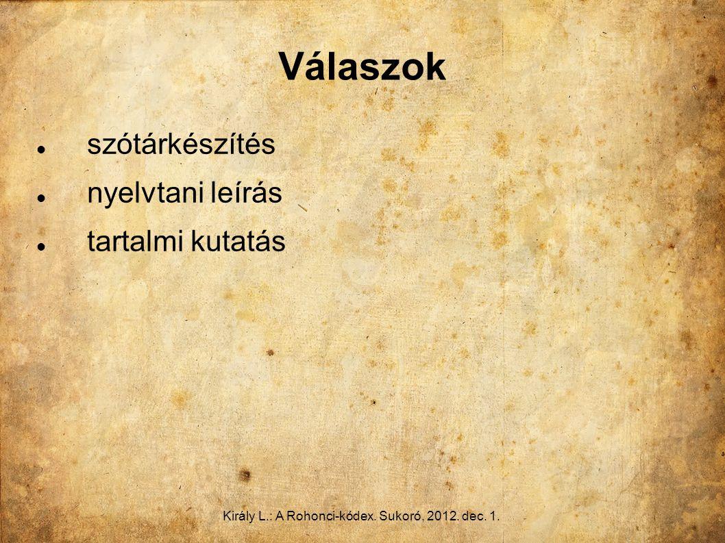 Király L.: A Rohonci-kódex. Sukoró, 2012. dec. 1. Válaszok szótárkészítés nyelvtani leírás tartalmi kutatás