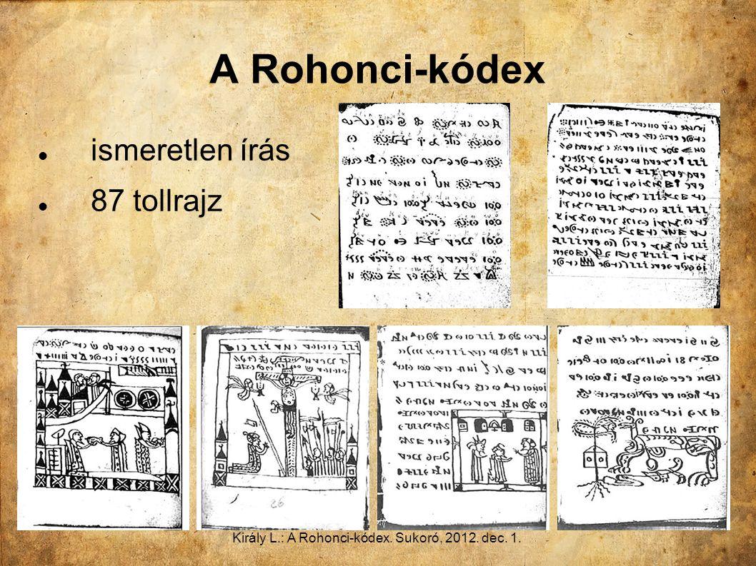 Király L.: A Rohonci-kódex. Sukoró, 2012. dec. 1. A Rohonci-kódex ismeretlen írás 87 tollrajz