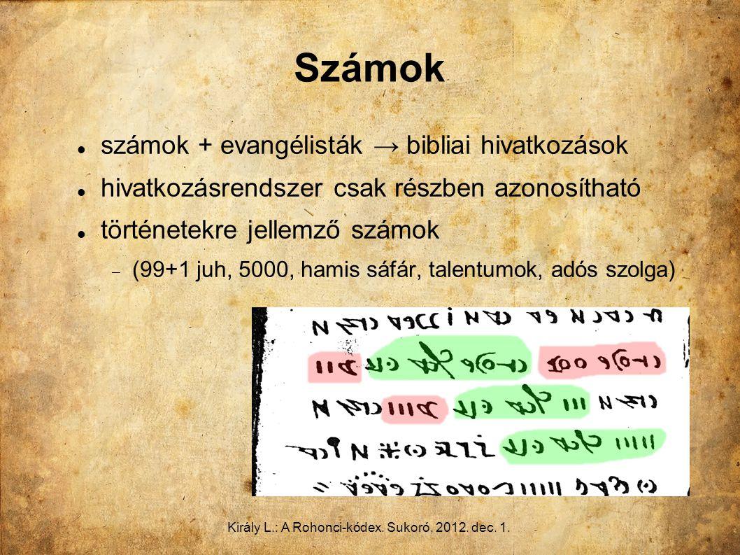 Számok számok + evangélisták → bibliai hivatkozások hivatkozásrendszer csak részben azonosítható történetekre jellemző számok  (99+1 juh, 5000, hamis