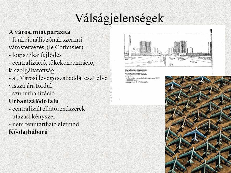 A város, mint parazita - funkcionális zónák szerinti várostervezés, (le Corbusier) - logisztikai fejlődés - centralizáció, tőkekoncentráció, kiszolgál