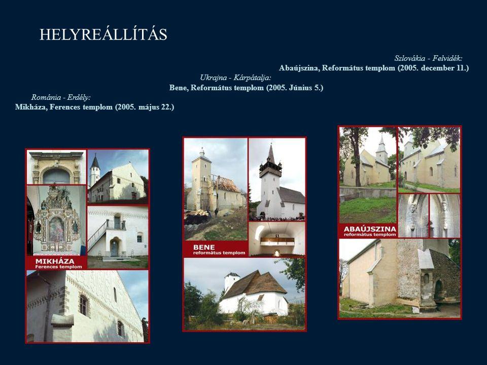 HELYREÁLLÍTÁS Szlovákia - Felvidék: Abaújszina, Református templom (2005. december 11.) Ukrajna - Kárpátalja: Bene, Református templom (2005. Június 5