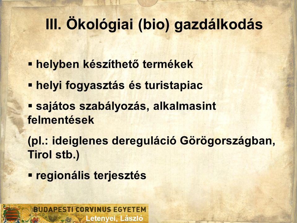 III. Ökológiai (bio) gazdálkodás Letenyei, László  helyben készíthető termékek  helyi fogyasztás és turistapiac  sajátos szabályozás, alkalmasint f