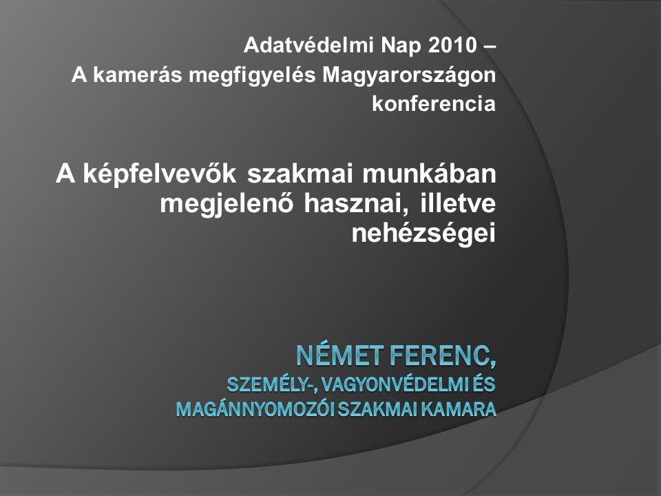Adatvédelmi Nap 2010 – A kamerás megfigyelés Magyarországon konferencia A képfelvevők szakmai munkában megjelenő hasznai, illetve nehézségei