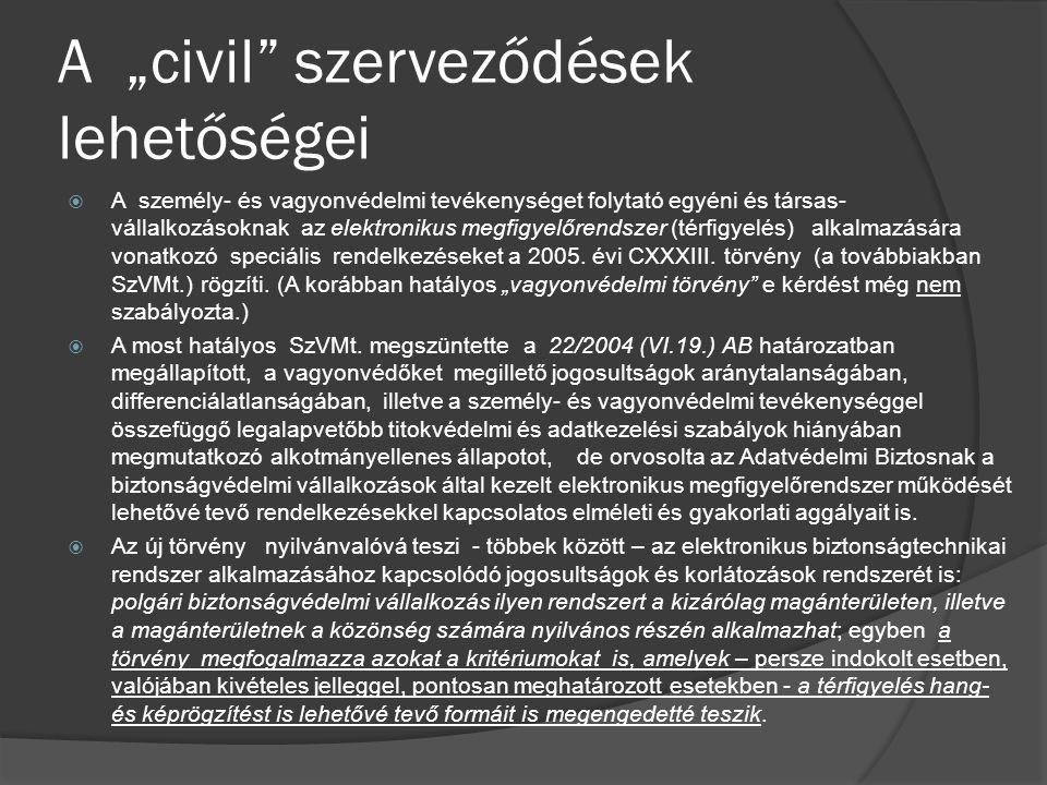 """A """"civil szerveződések lehetőségei  A személy- és vagyonvédelmi tevékenységet folytató egyéni és társas- vállalkozásoknak az elektronikus megfigyelőrendszer (térfigyelés) alkalmazására vonatkozó speciális rendelkezéseket a 2005."""