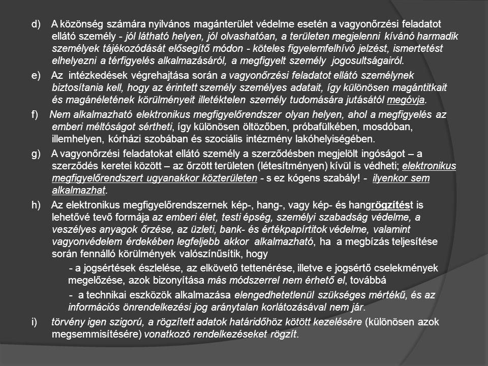 d) A közönség számára nyilvános magánterület védelme esetén a vagyonőrzési feladatot ellátó személy - jól látható helyen, jól olvashatóan, a területen