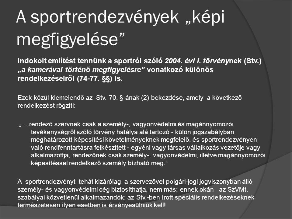 """A sportrendezvények """"képi megfigyelése"""" Indokolt említést tennünk a sportról szóló 2004. évi I. törvénynek (Stv.) """"a kamerával történő megfigyelésre"""""""