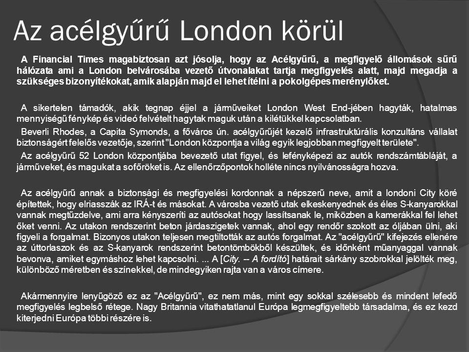 Az acélgyűrű London körül A Financial Times magabiztosan azt jósolja, hogy az Acélgyűrű, a megfigyelő állomások sűrű hálózata ami a London belvárosába vezető útvonalakat tartja megfigyelés alatt, majd megadja a szükséges bizonyítékokat, amik alapján majd el lehet ítélni a pokolgépes merénylőket.