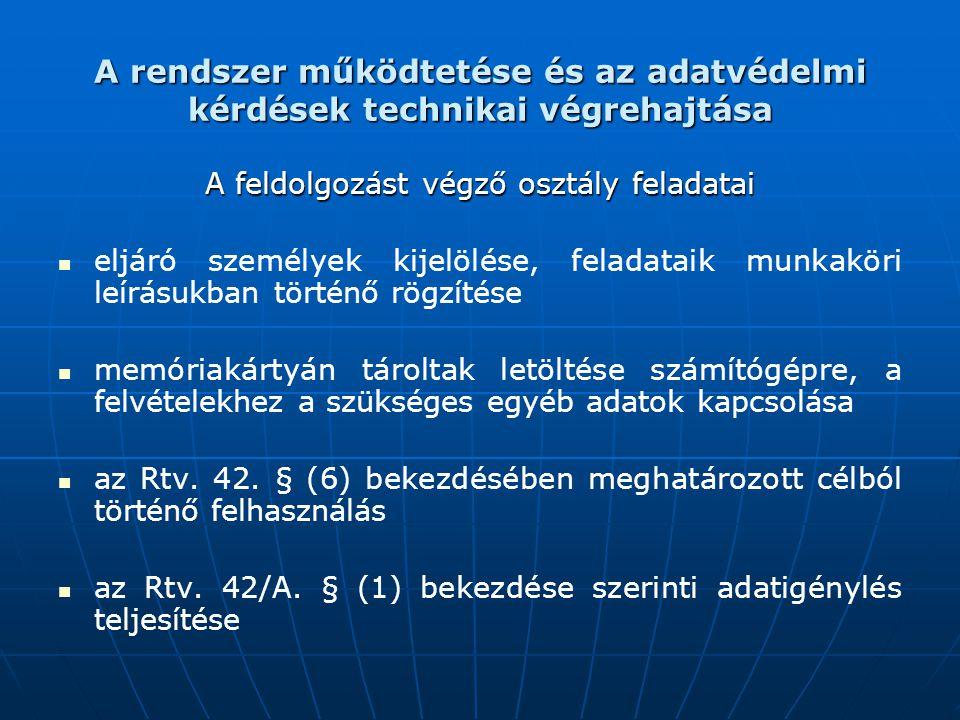 A rendszer működtetése és az adatvédelmi kérdések technikai végrehajtása A feldolgozást végző osztály feladatai eljáró személyek kijelölése, feladatai
