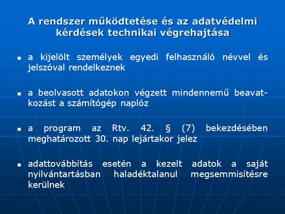 A rendszer működtetése és az adatvédelmi kérdések technikai végrehajtása a kijelölt személyek egyedi felhasználó névvel és jelszóval rendelkeznek a be