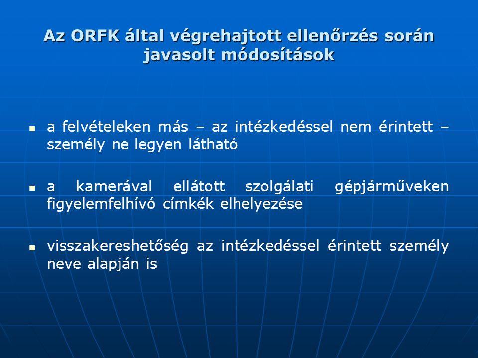 Az ORFK által végrehajtott ellenőrzés során javasolt módosítások a felvételeken más – az intézkedéssel nem érintett – személy ne legyen látható a kame