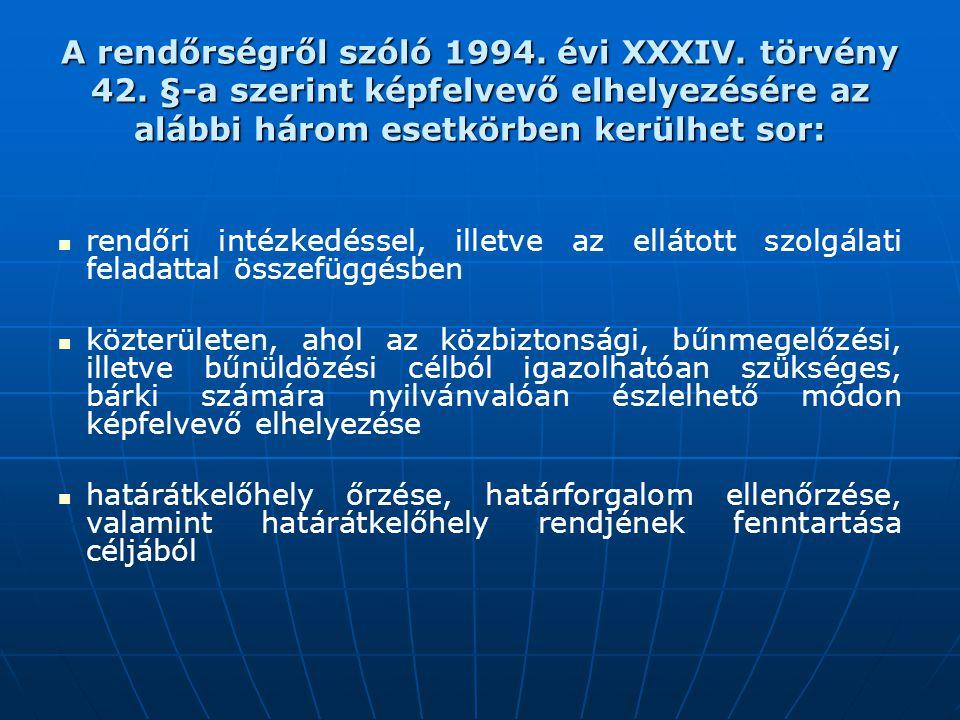 A rendőrségről szóló 1994. évi XXXIV. törvény 42. §-a szerint képfelvevő elhelyezésére az alábbi három esetkörben kerülhet sor: rendőri intézkedéssel,