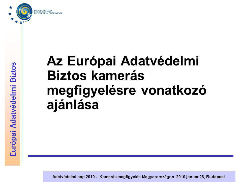 Európai Adatvédelmi Biztos Adatvédelmi nap 2010 - Kamerás megfigyelés Magyarországon, 2010 január 28, Budapest Hatásvizsgálat és előzetes EDPS ellenőrzés Csak a különleges kockázatokkal járó rendszerek esetében szükséges, például: –rejtett kamerák –hangfelvevővel ellátott kamerák –különleges kamerák (pl.