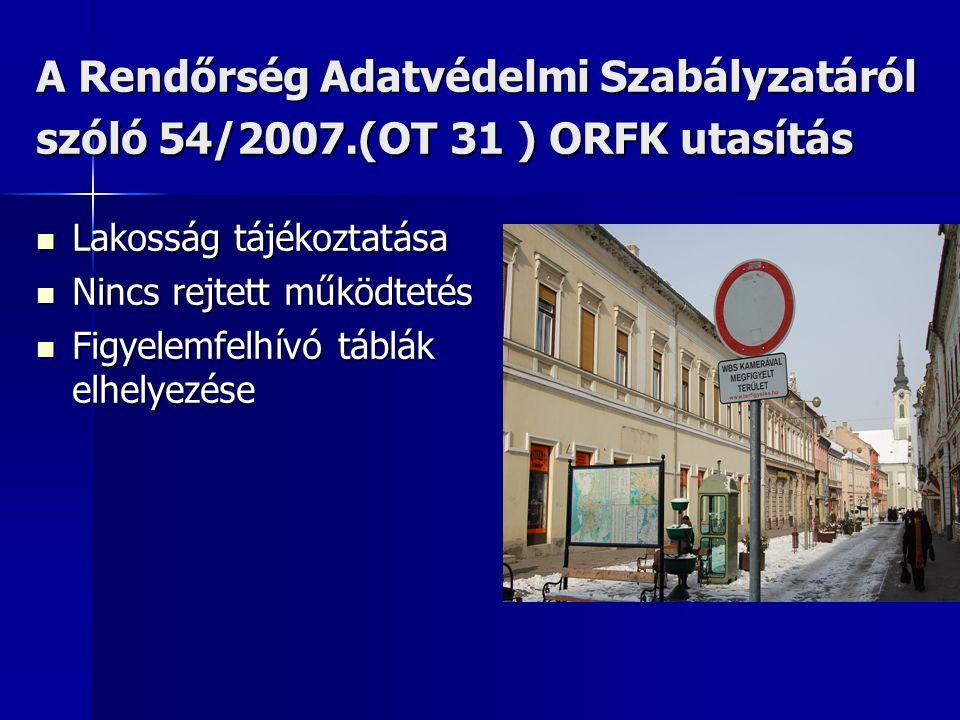 A Rendőrség Adatvédelmi Szabályzatáról szóló 54/2007.(OT 31 ) ORFK utasítás Lakosság tájékoztatása Lakosság tájékoztatása Nincs rejtett működtetés Nin