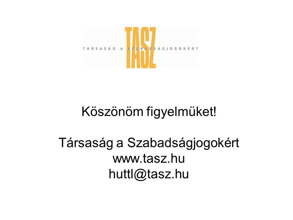 Köszönöm figyelmüket! Társaság a Szabadságjogokért www.tasz.hu huttl@tasz.hu