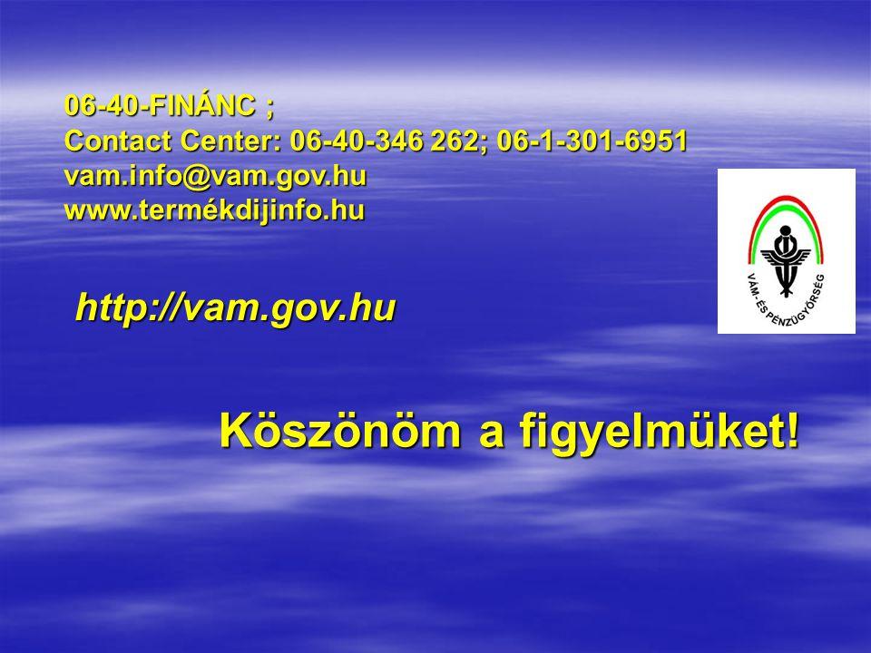 06-40-FINÁNC ; Contact Center: 06-40-346 262; 06-1-301-6951 vam.info@vam.gov.hu www.termékdijinfo.hu Köszönöm a figyelmüket! http://vam.gov.hu