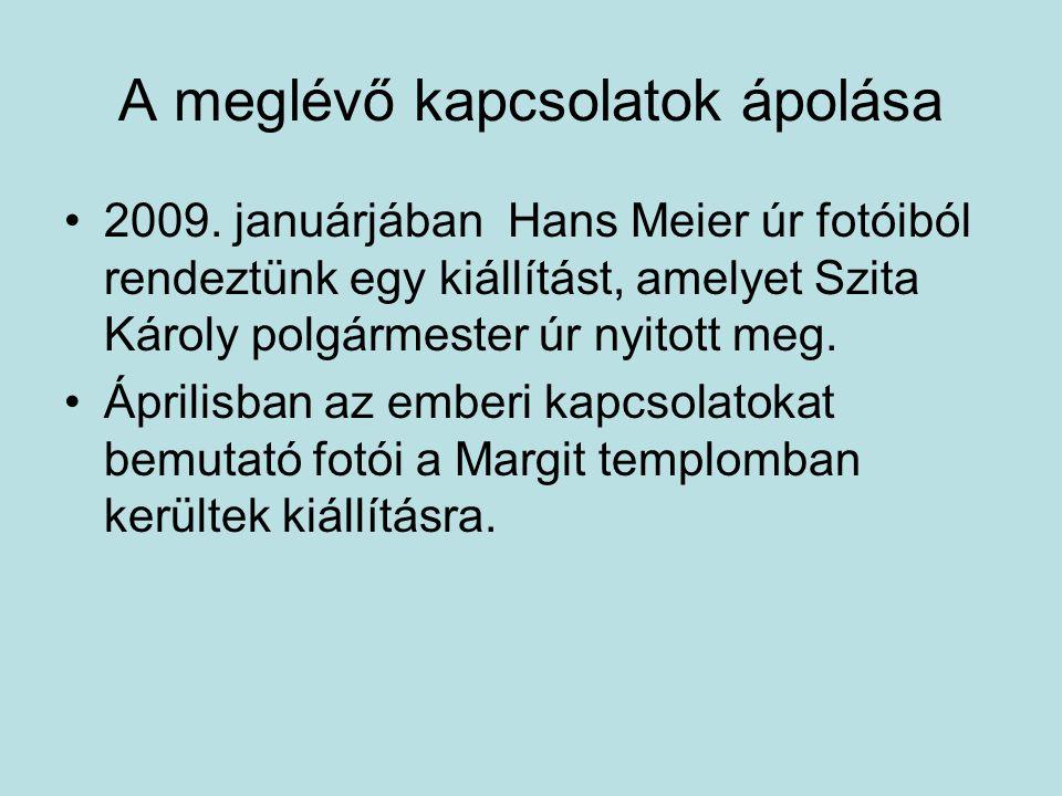 A meglévő kapcsolatok ápolása 2009. januárjában Hans Meier úr fotóiból rendeztünk egy kiállítást, amelyet Szita Károly polgármester úr nyitott meg. Áp