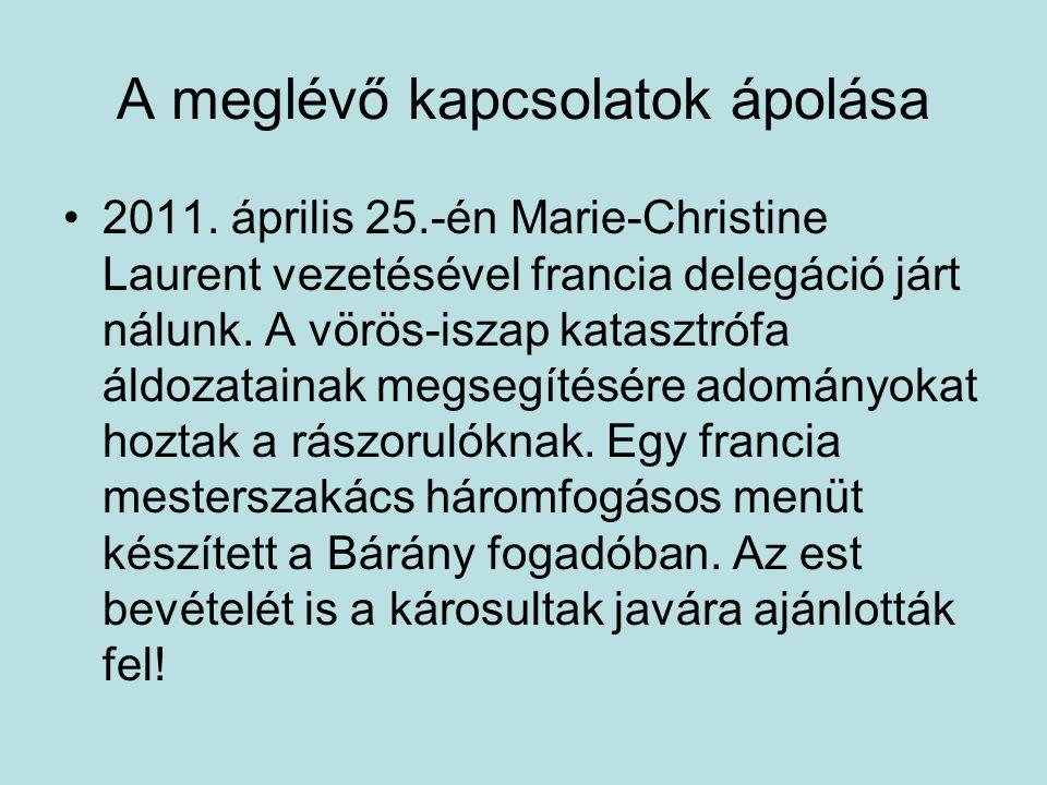 A meglévő kapcsolatok ápolása 2011. április 25.-én Marie-Christine Laurent vezetésével francia delegáció járt nálunk. A vörös-iszap katasztrófa áldoza