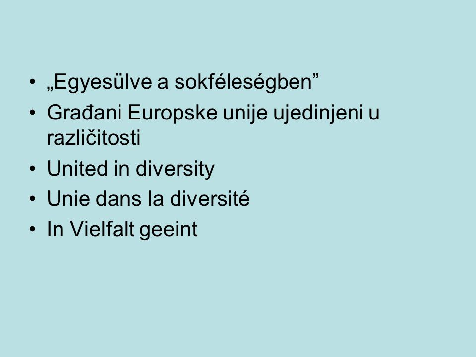 """Egyesülve a sokféleségben"" Građani Europske unije ujedinjeni u različitosti United in diversity Unie dans la diversité In Vielfalt geeint"